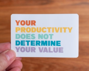Your Productivity Does Not Determine Your Value - Encouragement Vinyl Sticker - Matte or Glossy Sticker
