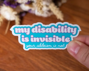 My Disability is Invisible, Your Ableism Is Not Sticker - Matte or Glossy Vinyl Sticker