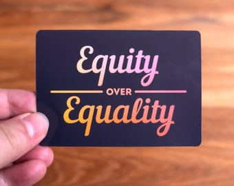 Equity Over Equality Sticker - Matte or Glossy Vinyl Sticker