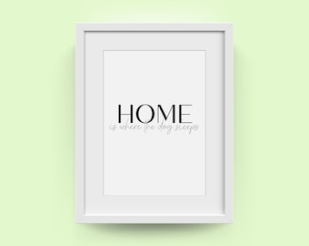 Home is where the dog sleeps | Funny wall prints | Inspirational Wall Art | Moving home gift | New home wall print | First home present