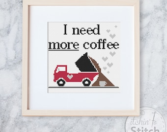 I need more coffee | Cross Stitch PDF Pattern, Simple DIY Craft for Coffee Lovers, Dump Truck pattern