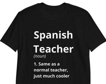 Spanish Teacher - Same As a Normal Teacher, Just Cooler -Short-Sleeve Unisex T-Shirt