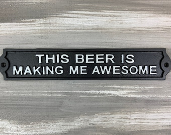 """Sign-""""This beer is making me awesome"""", cast iron plaque, cast iron sign, cast iron plate, sign, sign plate, beer sign, humorous sign, beer"""