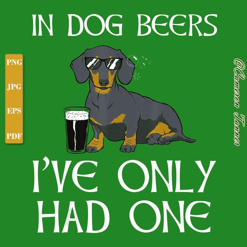 digital art print EPS PDF Shamrock Dachshund In Dog Beers Ive Only Had One digital file  Dog Lovers T-Shirt Dachshund Funny Irish PNG