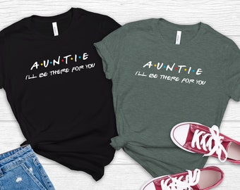 Auntie I'll Be There For You T-shirt, Gift For Aunt, Aunt T-shirts, Favorite Aunt Gift Auntie Tee, Funny Aunt Tee, Shirts For Aunts