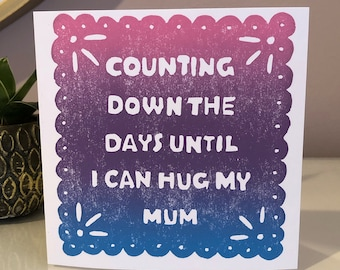 Handmade card for Mum, Mum birthday card, 2021 Mum card from daughter, from son, missing mum, counting down the days until I can hug my Mum