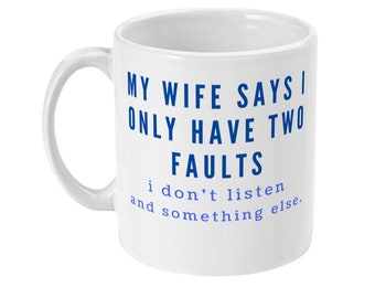 My wife says I only have two faults funny coffee mug for Husband gift from wife funny sarcastic mug gift