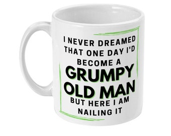 Grumpy Old Man funny coffee mug father's day gift for Dad fathers day gift for grandad 11oz ceramic white sublimated tea cup