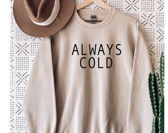 Homebody sweatshirt Always Cold Women/'s Sweatshirt Gift for Her Freezing Fall Sweatshirt Cuddle Freakin Cold warm sweatshirt