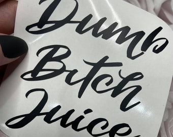 Dumb Bitch Juice Decal, Gas tank Decal, Funny sticker, Funny Gifts, Funny gas sticker, car decal, vulgar stickers