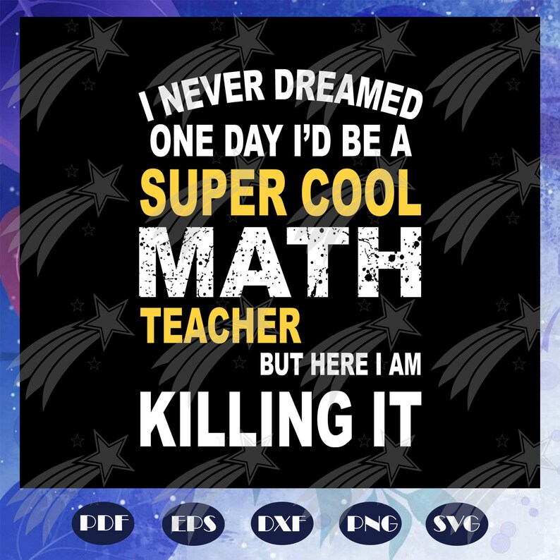I never dreamed one day Math Teacher svg Id be a super cool math teacher Funny Math svg Math Teacher gift but here I am killing it Fil
