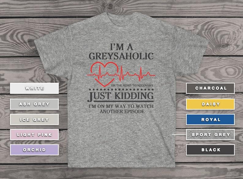 Medical Grey/'s Annatomy Hospital T-Shirt Shepherd Sloan O/'Malley Derek I/'m A Greysaholic Unisex Ultra Cotton Tee Meredit Grey Shirt Dr