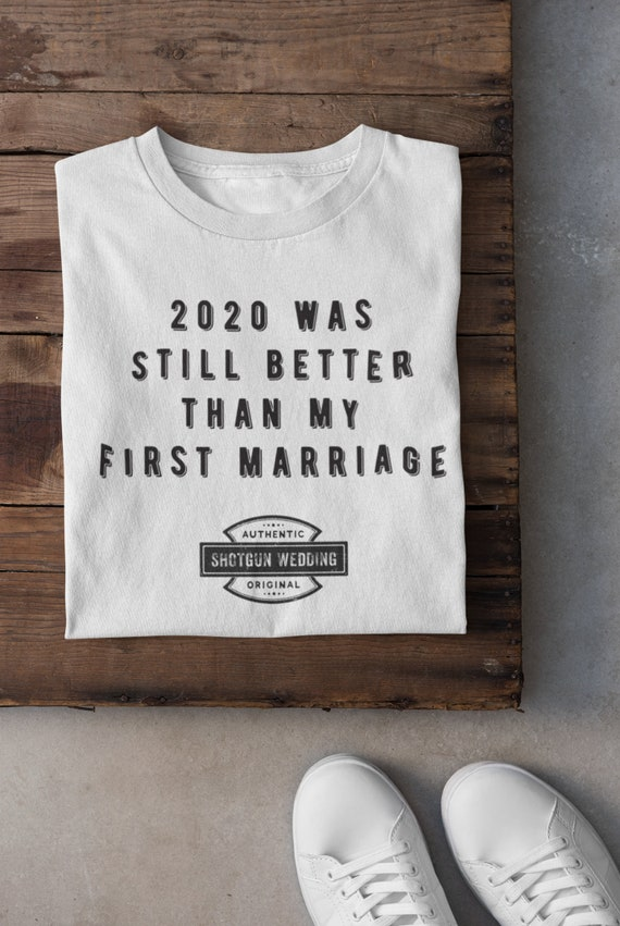 2020 was still better than my first marriage!  T-Shirt Funny Wedding T-Shirt - Funny bride T-Shirt Gift , Shotgun Wedding