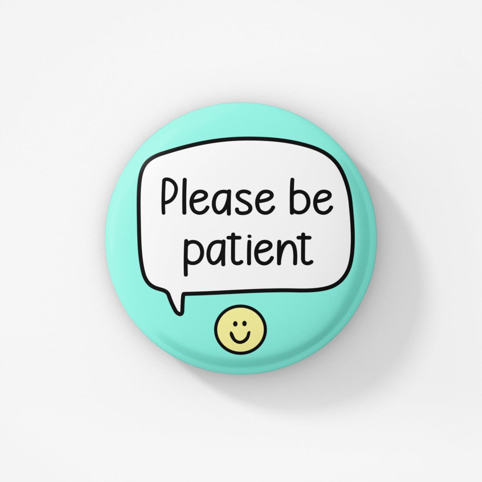 Por favor sea paciente pin insignia / añadir en la ...