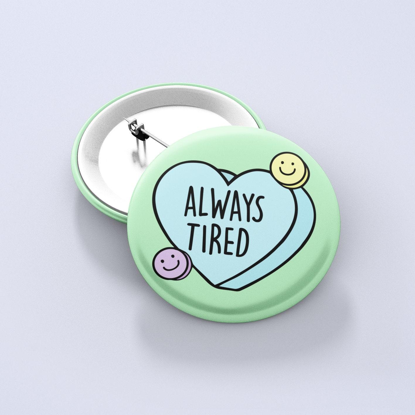 Immer müde Abzeichen Pin / verschlafen lustige Abzeichen