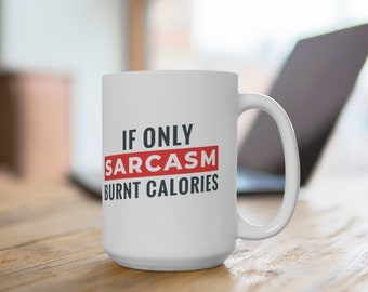 sarcastic funny novelty joke present for women or men for tea or coffee If only Sarcasm burnt calories mug