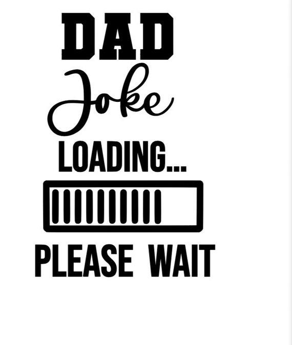 Dad Joke Loading Please Wait