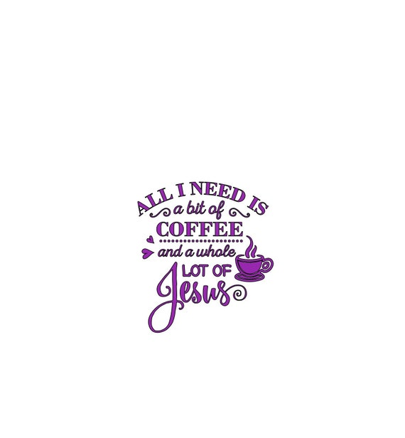 All I need is a bit of coffee and a lot of Jesus