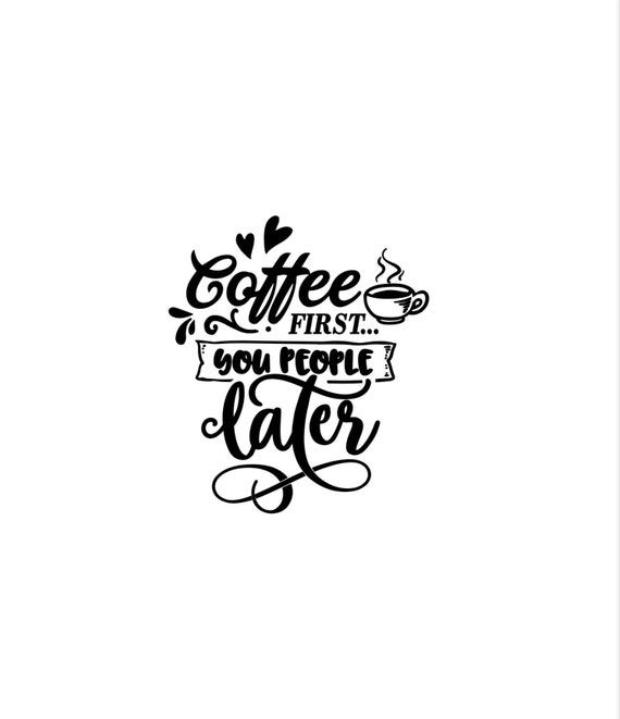 Coffee first you people later