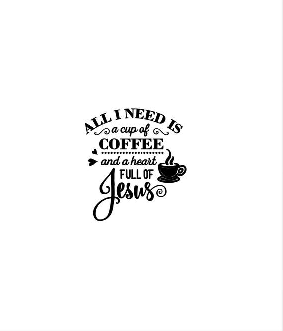 All I need is coffee & a heartful of Jesus