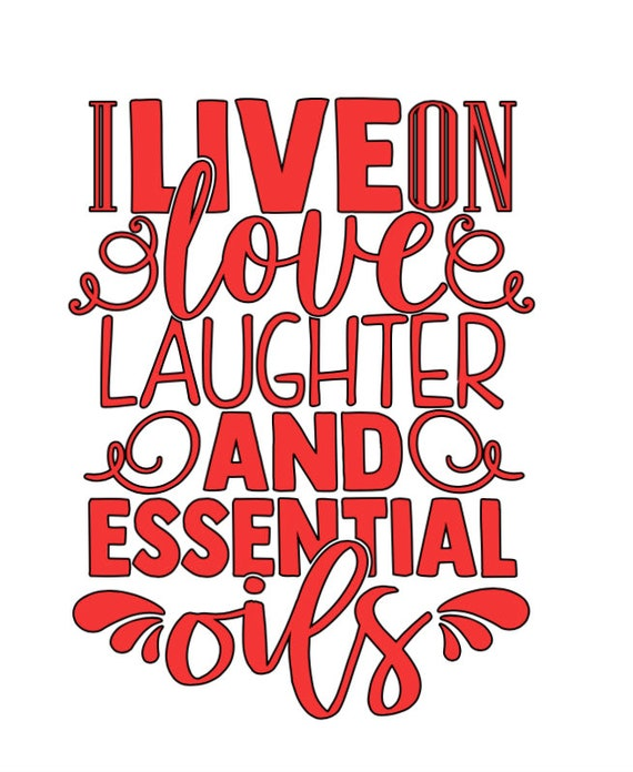 I Live On Laughter And Essential Oils