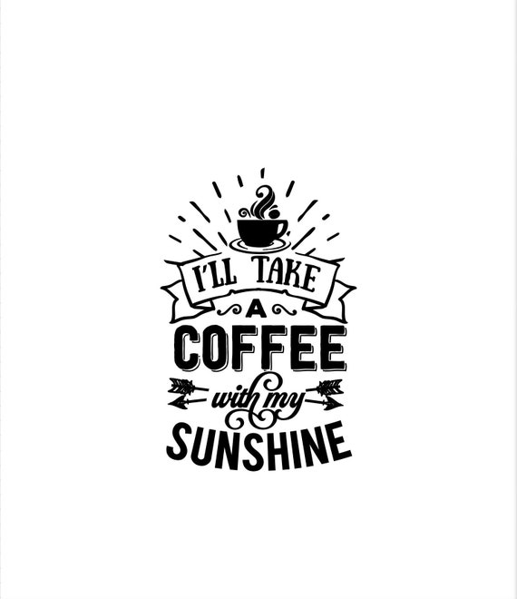 I'll take coffee with my sunshine