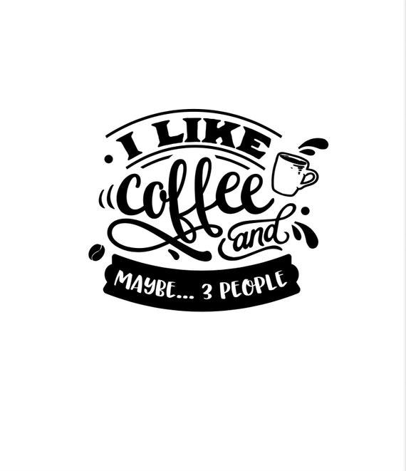 I like coffee and maybe... 3 people