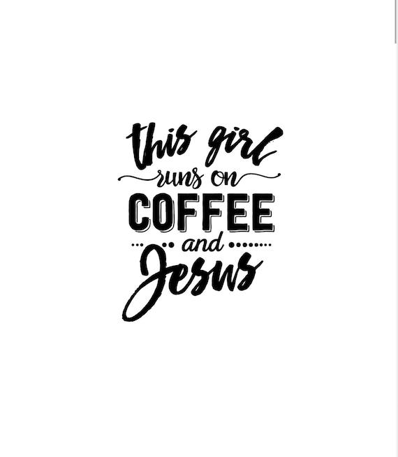 This girl runs on coffee & Jesus