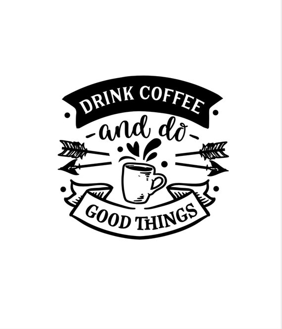 Drink coffee and do good things