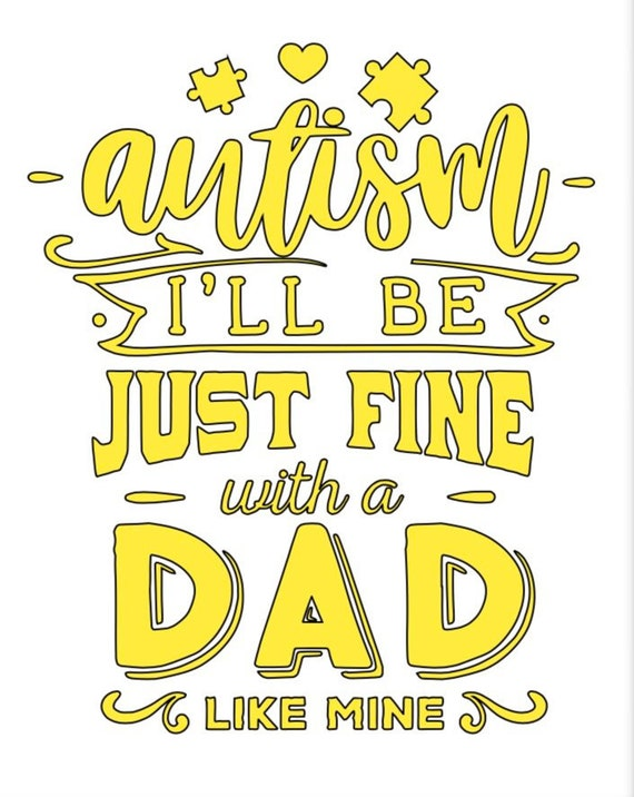 Autism- I'll be just fine with a dad like mine.