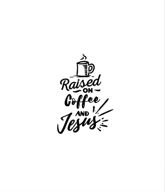 Raised on coffee and Jesus