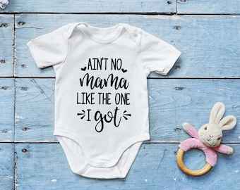 Baby Bodysuit and Toddler T-Shirt Mother/'s Day Outfit Ain/'t No Mama Like The One I Got ONESIE\u00ae Baby Shower Gift