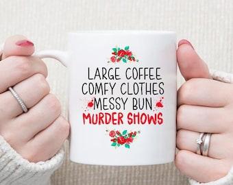 Large Coffees Comfy Clothes Messy Buns and Murder Shows Mug, True Crime Mug, Murder Show Mug, Coffee Mug Gift