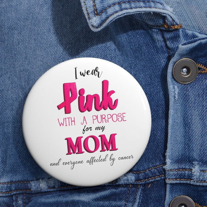 I Wear Pink With A Purpose For My Mom Pin Buttons