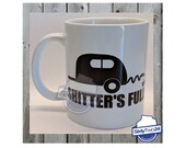 Shitters Full coffee mug - 11oz coffee cup, camping, camper, campin, outdoors, funny camping coffee, RV, Travel trailer, camping cup,