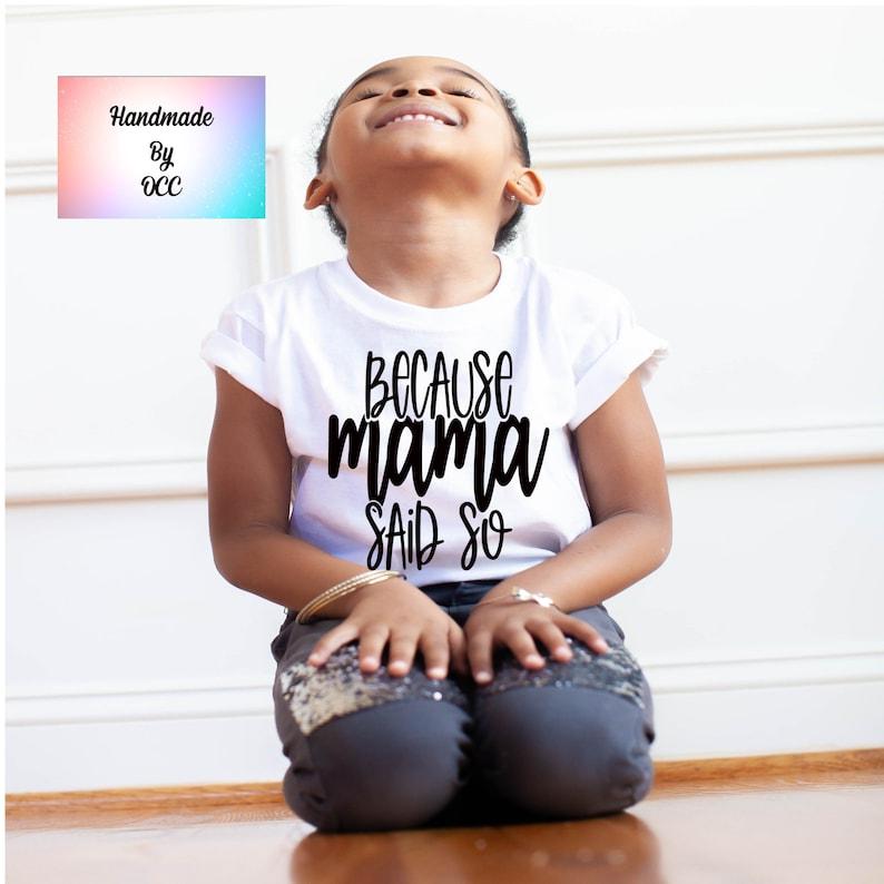 Kids Because Mama Said So Shirt Girls Because Mama Said So Shirt Toddler Because Mama Said So Shirt Boys Because Mama Said So Shirt
