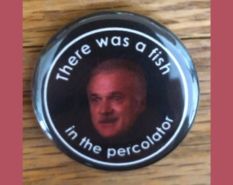"""There was a fish in the precolator 1.25"""" pinback button, Pete Martell, Twin Peaks pin"""
