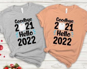 Goodbye 2021 Hello 2022 T-shirt, New Year Shirt, New Year Gift, Funny New Year Shirt, Happy New Year Shirt, Happy New Year Party Shirt