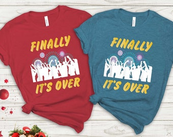 Finally It's Over T-shirt, Funny New Year Shirt, New Year Gift, New Year Firework Shirt, New Year Celebration shirt, New Year Party Shirt