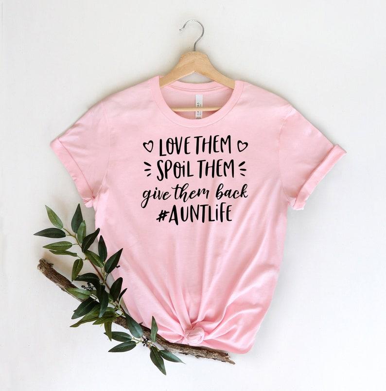 Auntlife Auntie Tee Auntie Shirt Aunt Aunt Shirt Aunt Shirt Aunt Life Love Them Spoil Them Give Them Back Auntlife Shirt Aunt Gift