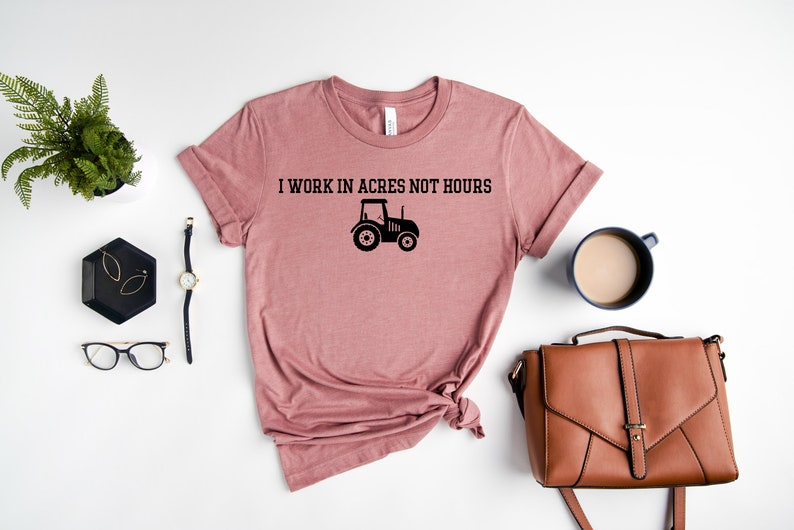 Farmer Girl Shirt I work in acres not hours Shirt Country Women Shirt Farmer Shirts Cowboy Shirt Cowgirl Shirt Country Girl Shirts