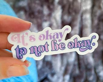 It's Okay To Not Be Okay Sticker / Self-Care Sticker / Mental Health Sticker / Self-Love Sticker / Depression Sticker / Anxiety Sticker