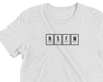 """Periodic Table: """"NSFW"""" Men's (Tri-Blend) short sleeve t-shirt (White Letters)"""