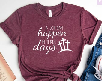 Easter Shirt Religious Shirt Shirt About Jesus Easter 2021 Gift About Easter Pascha Shirt Easter Tshirt A Lot Can Happen In Three Days