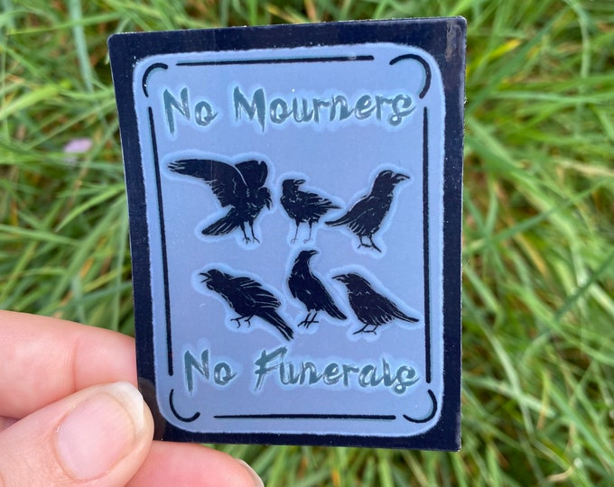 No Mourners No Funerals Sticker, Water Resistant Die Cut Sticker, Six of Crows, Shadow and Bone Fanart