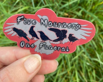 Five Mourners One Funeral Sticker, Water Resistant Die Cut Sticker, Six of Crows, Shadow and Bone Fanart