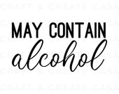 May Contain Alcohol SVG SVG For Shirts Cut File Digital Download SVG Files Designs Silhouette Cricut Vinyl