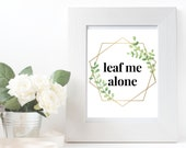 Printable Wall Art, Quote Wall Art, 8x10 Art, Leaf Me Alone