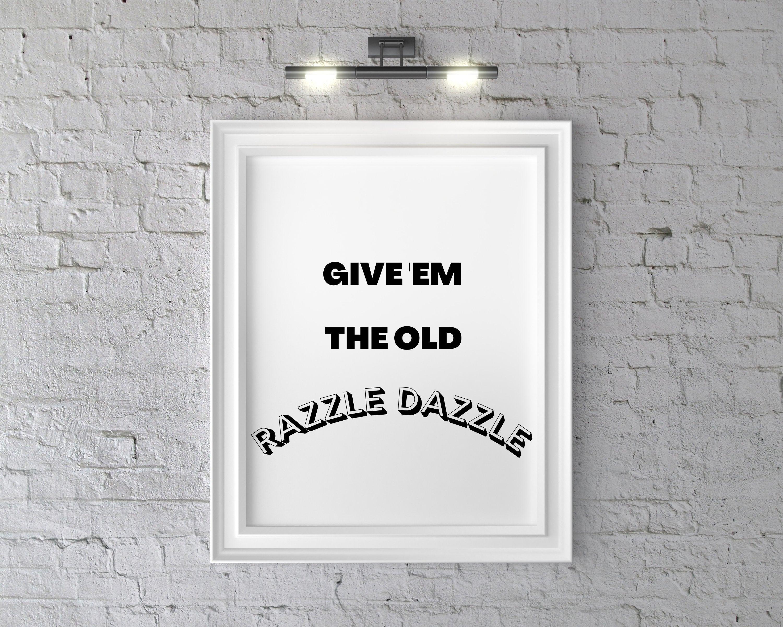 Give em the old Razzle Dazzle Print | Etsy