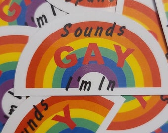 Sounds Gay, I'm In Sticker